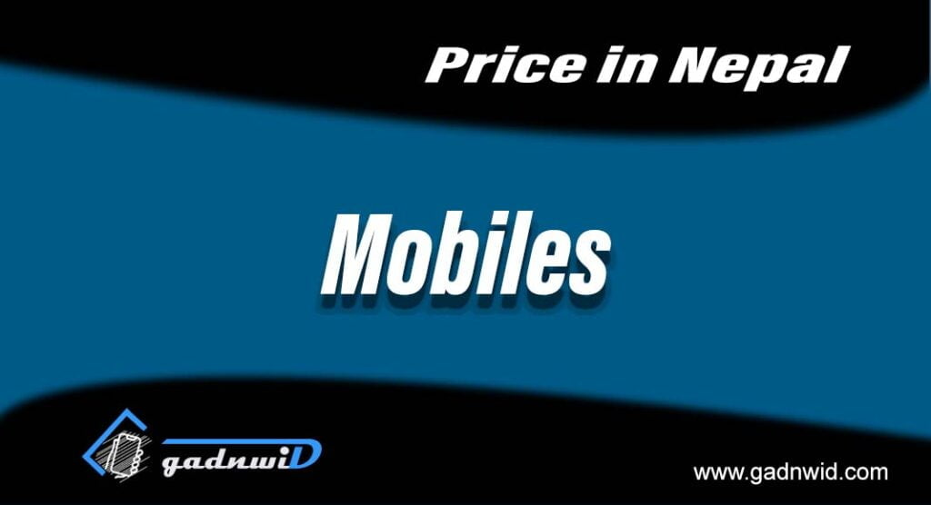 All Mobiles price list in Nepal, All Smartphones price in Nepal, All phones price in Nepal