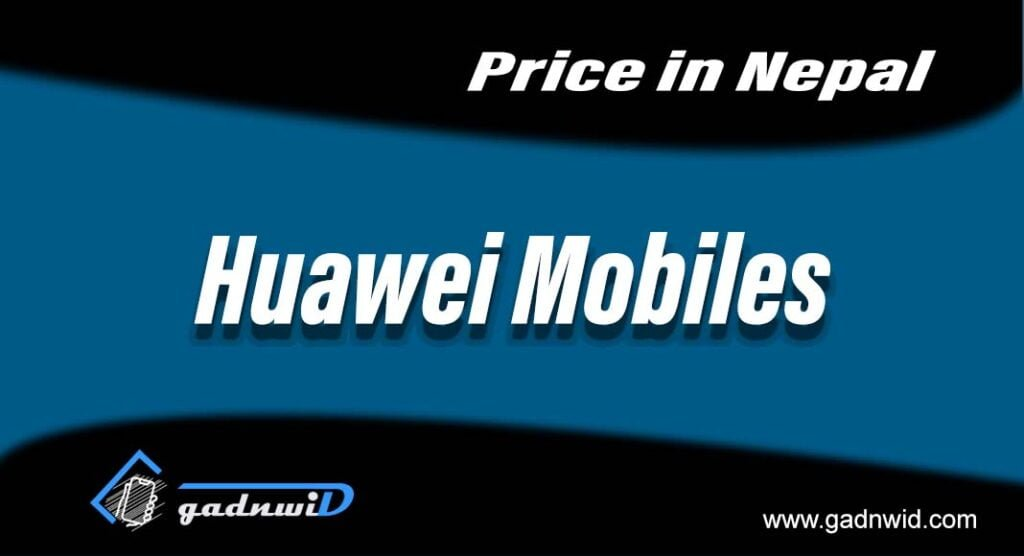 huawei mobiles price in Nepal, mobiles price in Nepal, price of Huawei smartphones Nepal