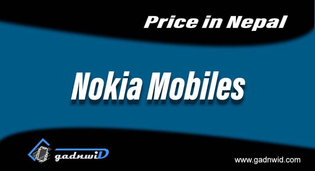 Nokia mobiles price in Nepal, price of nokia mobiles in Nepal, Nokia Nepal, Nokia, price of NOkia mobiles in Nepal 2021