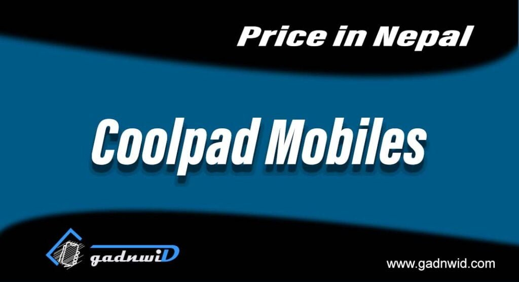 Coolpad mobiles, coolpad mobiles price in Nepal, Coolpad in Nepal, Coolpad mobiles nepal price,price of coolpad mobiles in Nepal