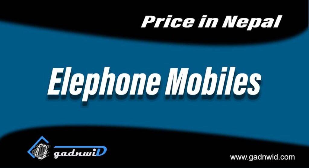 Elephone mobiles price in Nepal, Elephone in Nepal, Elephone mobiles Nepal Price, ELephone Nepal, price of Elephone mobiles in Nepal