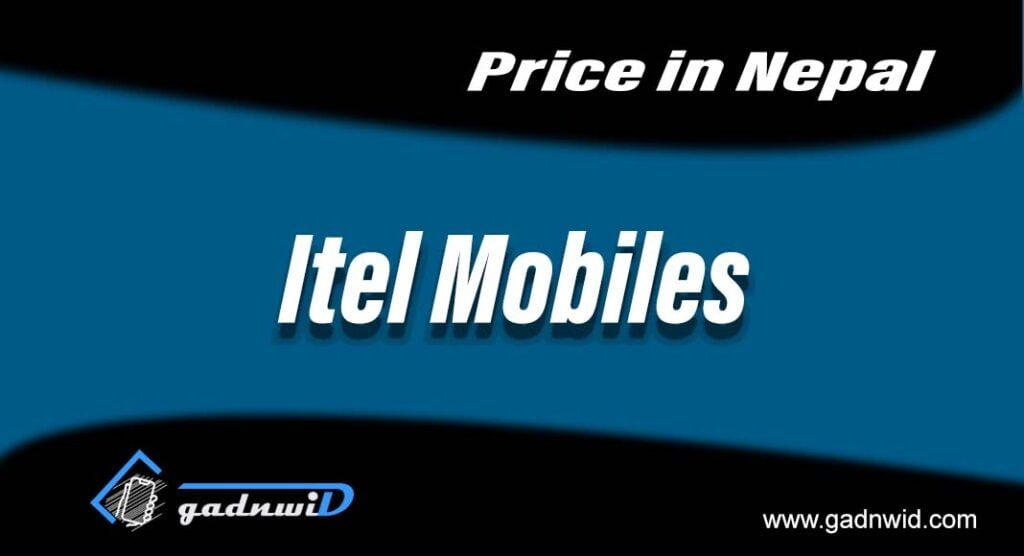 itel mobiles price in Nepal, mobiles price in Nepal, price of itel mobiles in Nepal, itel Nepal, Nepal Price itel Mobiles, itel Mobiles Nepal price, itel smartphones price in Nepal, smartphones price in Nepal, mobiles price in Nepal 2021